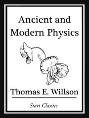 Ancient and Modern Physics ebook by Thomas E. Willson