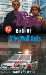 The Tribe: Birth Of The Mall Rats ebook by Harry Duffin