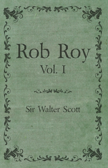 Rob Roy - Vol. I ebook by Sir Walter Scott