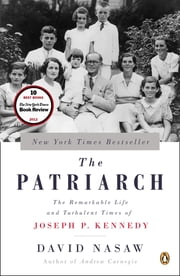 The Patriarch - The Remarkable Life and Turbulent Times of Joseph P. Kennedy ebook by David Nasaw