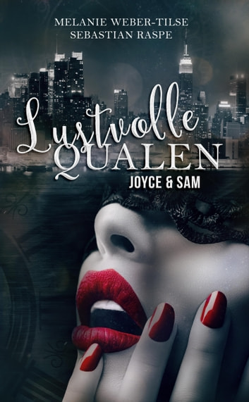 Lustvolle Qualen - Joyce & Sam ebook by Melanie Weber-Tilse,Sebastian Raspe