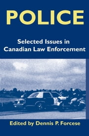 Police - Current Issues in Canadian Law Enforcement ebook by Dennis P. Forcese