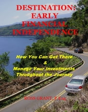 Destination: Early Financial Independence ebook by Ross Grant
