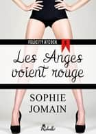 Felicity Atcock, Tome 6 - Les anges voient rouge ebook by Sophie Jomain