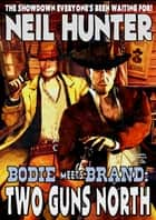 Two Guns North (A Brand meets Bodie Western) ebook by Neil Hunter