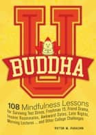 Buddha U - 108 Mindfulness Lessons for Surviving Test Stress, Freshman 15, Friend Drama, Insane Roommates, Awkward Dates, Late Nights, Morning Lectures...and Other College Challenges ebook by Victor M. Parachin