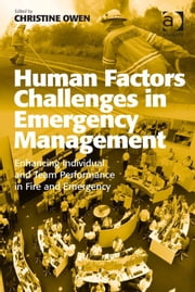 Human Factors Challenges in Emergency Management - Enhancing Individual and Team Performance in Fire and Emergency Services ebook by Dr Christine Owen