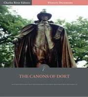 The Canons of Dort: The Decision of the Synod of Dordt on the Five Main Points of Doctrine in Dispute in the Netherlands ebook by Anonymous