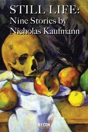 Still Life: Nine Stories ebook by Nicholas Kaufmann