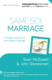 Same-Sex Marriage (Thoughtful Response) - A Thoughtful Approach to God's Design for Marriage ebook by Sean McDowell,John Stonestreet