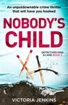 Nobody's Child - An unputdownable crime thriller that will have you hooked eBook by Victoria Jenkins