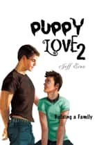 Puppy Love 2: Building a Family ebook by Jeff Erno