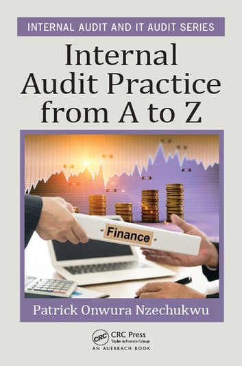 Internal Audit Practice from A to Z ebook by Patrick Onwura Nzechukwu