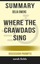 Summary of Where the Crawdads Sing Delia Owens (Discussion Prompts) eBook by Sarah Fields