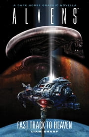 Aliens: Fast Track to Heaven ebook by Liam Sharp