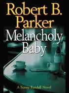 Melancholy Baby ebook by Robert B. Parker