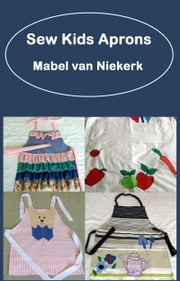 Sew Kids Aprons ebook by Mabel Van Niekerk