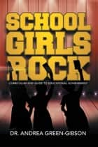 School Girls Rock ebook by Dr. Andrea Green-Gibson