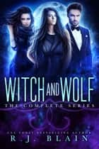 Witch & Wolf - The Complete Series ebook by R.J. Blain