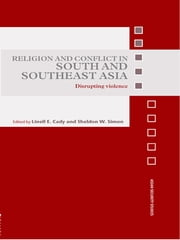 Religion and Conflict in South and Southeast Asia - Disrupting Violence ebook by Linell E. Cady,Sheldon W. Simon