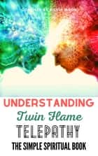 Twin Flame Telepathy 101 - A Beginner's Guide To Twin Flame Spirituality ebook by