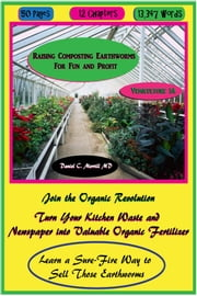 Raising Composting Earthworms for Fun and Profit ebook by Daniel C Merrill MD