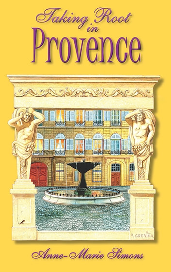 Taking Root in Provence ebook by Anne-Marie Simons