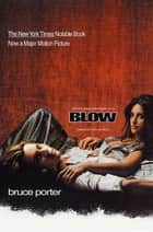 BLOW - How a Small-Town Boy Made $100 Million with the Medellin Cocaine Cartel And Lost It All ebook by Bruce Porter