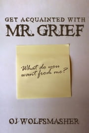 Get Acquainted With Mr. Grief (Pilot Episode) ebook by OJ Wolfsmasher