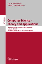 Computer Science -- Theory and Applications - 10th International Computer Science Symposium in Russia, CSR 2015, Listvyanka, Russia, July 13-17, 2015, Proceedings ebook by Lev D. Beklemishev,Daniil Musatov