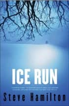 Ice Run ebook by Steve Hamilton