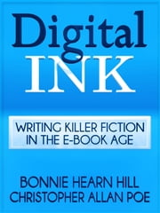 Digital Ink - Writing Killer Fiction in the E-book Age ebook by Bonnie Hearn Hill,Christopher Allan Poe