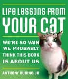 Life Lessons From Your Cat ebook by Anthony Rubino