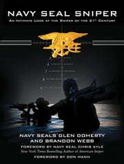 Navy SEAL Sniper - An Intimate Look at the Sniper of the 21st Century ebook by Glen Doherty, Brandon Webb, Chris Kyle,...
