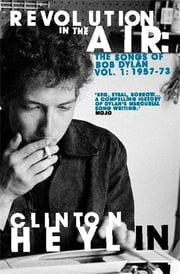 Revolution in the Air - The Songs of Bob Dylan 1957-1973 ebook by Clinton Heylin
