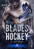 Hot Play - Blades Hockey, T3 eBook by Maria Luis