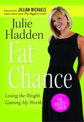 Fat Chance: Losing the Weight, Gaining My Worth ebook by Julie Haddon