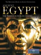 Ancient Egypt - From Prehistory to the Islamic Conquest ebook by Britannica Educational Publishing, Kuiper, Kathleen