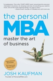 The Personal MBA - Master the Art of Business ebook by Josh Kaufman