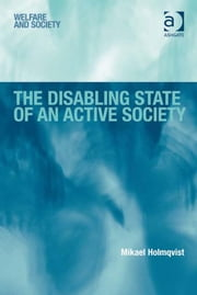 The Disabling State of an Active Society ebook by Dr Mikael Holmqvist,Mr Kevin Haines,Professor Peter Raynor,Ms Susan Roberts