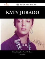 Katy Jurado 82 Success Facts - Everything you need to know about Katy Jurado ebook by Billy Langley