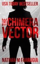 The Chimera Vector (The Fifth Column #1) - A Cyberpunk Action Thriller ebook by Nathan M Farrugia