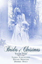 Brides Of Christmas Volume Four ebook by Dylan Newton,Laura Strickland,Desiree Holt