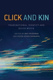 Click and Kin - Transnational Identity and Quick Media ebook by May Friedman,Silvia Schultermandl