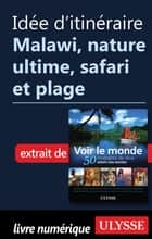 Idée d'itinéraire - Malawi, Nature ultime, safari et plage ebook by Collectif