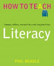 Literacy - Semantics, Stanzas and Semi colons ebook by Phil Beadle