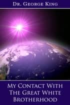 My Contact with The Great White Brotherhood ebook by George King