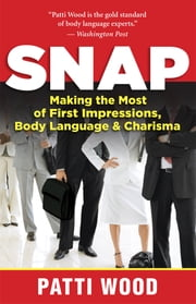 Snap - Making the Most of First Impressions, Body Language, and Charisma ebook by Patti Wood