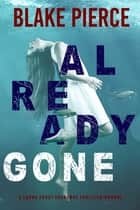 Already Gone (A Laura Frost FBI Suspense Thriller—Book 1) ebook by Blake Pierce