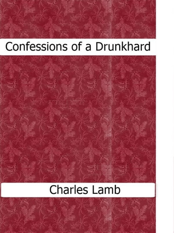 Confessions of a Drunkhard ebook by Charles Lamb